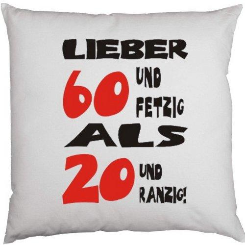 Kissenbezug - Lieber 60 und fetzig als 20 und ranzig -100  Baumwolle in weiß mit 40x40cm